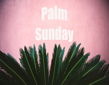 Palm Sunday: The Passion Story