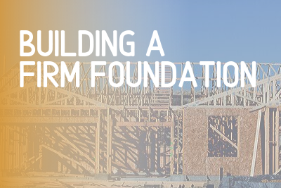 Week 1: Building A Firm Foundation